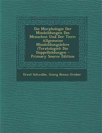 Die Morphologie Der Missbildungen Des Menschen Und Der Tiere: Allgemeine Missbildungslehre (Teratologie); Die Doppelbildungen - Primary Source Edition