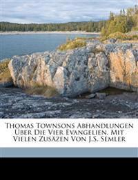 Thomas Townsons Abhandlungen Über Die Vier Evangelien. Mit Vielen Zusäzen Von J.S. Semler