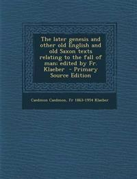 The later genesis and other old English and old Saxon texts relating to the fall of man; edited by Fr. Klaeber  - Primary Source Edition