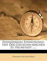 Zehnjähriges Einweihungs-fest Der Collegien-kirchen Zu Helmstadt ......