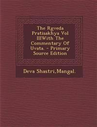 The Rgveda Pratisakhya Vol IIIWith The Commentary Of Uvata. - Primary Source Edition