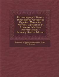 Paroemiographi Graeci: Diogenianus. Gregorius Cyprius. Marcarius. Aesopus. Apostolius Et Arsenius. Mantissa Proverbiorum