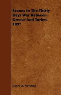 Scenes in the Thirty Days War Between Greece and Turkey 1897