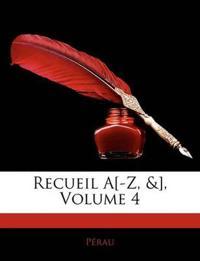 Recueil A[-Z, &], Volume 4