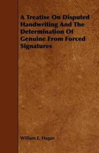 A Treatise on Disputed Handwriting and the Determination of Genuine from Forced Signatures