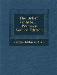 The Brhat-sanhita...