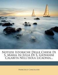 Notizie Istoriche Delle Chiese Di S. Maria In Julia Di S. Giovanni Calabita Nell'isola Licaonia...