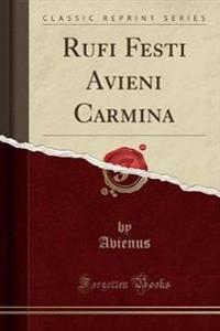 Rufi Festi Avieni Carmina (Classic Reprint)
