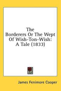The Borderers Or The Wept Of Wish-Ton-Wish: A Tale (1833)