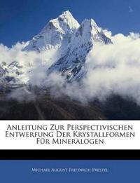 Anleitung Zur Perspectivischen Entwerfung Der Krystallformen Für Mineralogen