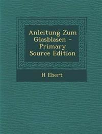 Anleitung Zum Glasblasen - Primary Source Edition