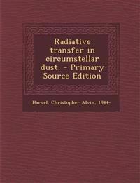 Radiative Transfer in Circumstellar Dust. - Primary Source Edition