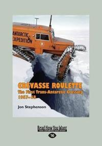 Crevasse Roulette: The First Trans-Antarctic Crossing 1957-58 (Large Print 16pt)