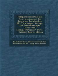 Halbjahrsverzeichnis Der Neuerscheinungen Des Deutschen Buchhandels: Mit Voranzeigen, Verlags- Und Preisanderungen, Stich- Und Schlagwortregister, Par