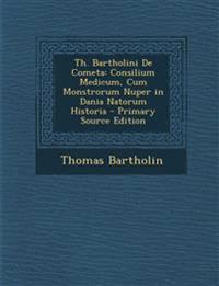 Th. Bartholini de Cometa: Consilium Medicum, Cum Monstrorum Nuper in Dania Natorum Historia
