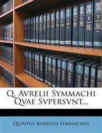 Q. Avrelii Symmachi Qvae Svpersvnt...