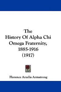 The History of Alpha Chi Omega Fraternity, 1885-1916