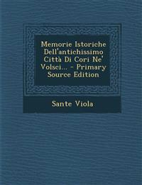Memorie Istoriche Dell'antichissimo Citta Di Cori Ne' Volsci... - Primary Source Edition