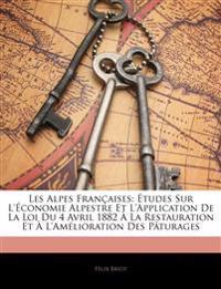 Les Alpes Françaises: Études Sur L'économie Alpestre Et L'application De La Loi Du 4 Avril 1882 À La Restauration Et À L'amélioration Des Pâturages