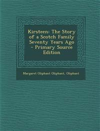 Kirsteen: The Story of a Scotch Family Seventy Years Ago