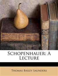 Schopenhauer: A Lecture