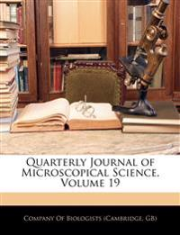 Quarterly Journal of Microscopical Science, Volume 19