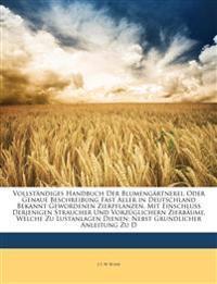 Vollst Ndiges Handbuch Der Blumeng Rtnerei, Oder Genaue Beschreibung Fast Aller in Deutschland Bekannt Gewordenen Zierpflanzen, Mit Einschluss Derjeni