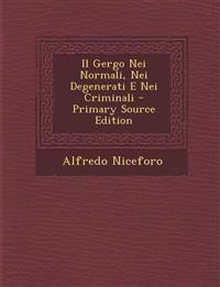 Il Gergo Nei Normali, Nei Degenerati E Nei Criminali - Primary Source Edition
