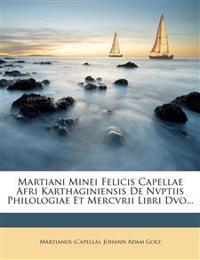 Martiani Minei Felicis Capellae Afri Karthaginiensis De Nvptiis Philologiae Et Mercvrii Libri Dvo...