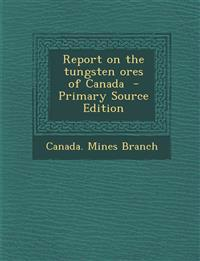 Report on the Tungsten Ores of Canada - Primary Source Edition
