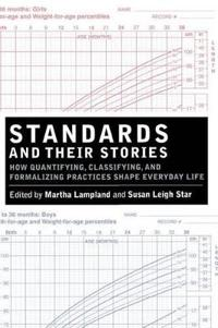 Standards and Their Stories: How Quantifying, Classifying, and Formalizing Practices Shape Everyday Life