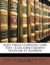 Albii Tibulli Carmina: Libri Tres : Cum Libro Quarto Sulpiciae Et Aliorum