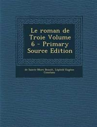 Le Roman de Troie Volume 6 - Primary Source Edition