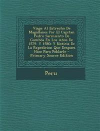 Viage Al Estrecho de Magallanes Por El Capitan Pedro Sarmiento de Gamboa En Los Anos de 1579. y 1580: Y Noticia de La Expedicion Que Despues Hizo Para