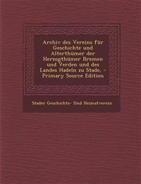 Archiv Des Vereins Fur Geschichte Und Alterthumer Der Herzogthumer Bremen Und Verden Und Des Landes Hadeln Zu Stade,