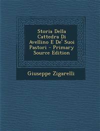 Storia Della Cattedra Di Avellino E de' Suoi Pastori - Primary Source Edition