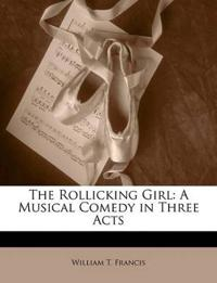 The Rollicking Girl: A Musical Comedy in Three Acts