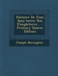Histoire De Jean Sans-terre: Roi D'angleterre...