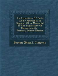 An Exposition of Facts and Arguments in Support of a Memorial to the Legislature of Massachusetts - Primary Source Edition