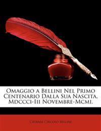 Omaggio a Bellini Nel Primo Centenario Dalla Sua Nascita, MDCCCI-III Novembre-MCMI.