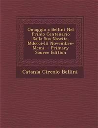 Omaggio a Bellini Nel Primo Centenario Dalla Sua Nascita, Mdccci-Iii Novembre-Mcmi. - Primary Source Edition