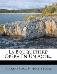 La Bouquetière: Opéra En Un Acte...