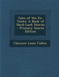 Tales of the Ex-Tanks: A Book of Hard-Luck Stories - Primary Source Edition
