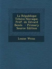 La Republique Tcheco-Slovaque. Pref. de Edvard Benes - Primary Source Edition