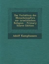 Das Verhaltnis Des Menschenopfers Zur Israelitischen Religion - Primary Source Edition