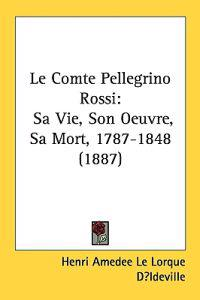 Le Comte Pellegrino Rossi/ the Traveling Count Rossi