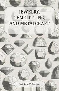 Jewelry, Gem Cutting, and Metalcraft