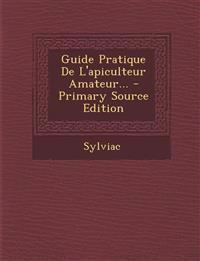 Guide Pratique De L'apiculteur Amateur...