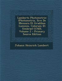 Lamberts Photometrie: (Photometria, Sive De Mensura Et Gradibus Luminis, Colorum Et Umbrae) (1760), Volume 2