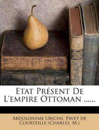 Etat Présent De L'empire Ottoman ......